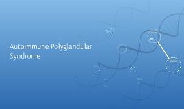 Autoimmune Polyglandular Syndrome