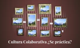 Copy of Copy of Cultura Colabortiva ¿Se práctica?