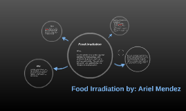 Food Irradiation by: Ariel Mendez