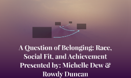 A Question of Belonging: Race, Social Fit, and Achievement