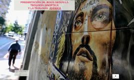 PRESENTACIÓN DE JESÚS SEGÚN LA TEOLOGÍA SINÓPTICA Y LA TEOLO