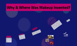 Why & Where Was Makeup Invented?