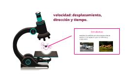 Copy of velocidad: desplazamiento,             dirección y tiempo.