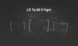 2.05 The Bill Of Rights