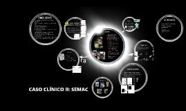 CASO CLÍNICO II: SEMAC