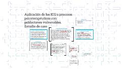 Copy of Aplicación de los ICG a procesos psicoterapéuticos con pobla