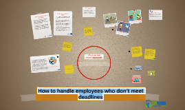 How to handle employees who don't meet deadlines