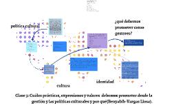 Clases 3 : Cuáles prácticas, expresiones y valores debemos promover desde la gestión y las políticas culturales y por qué(Benyabib-Vargas Llosa).