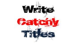 Write Catchy Titles