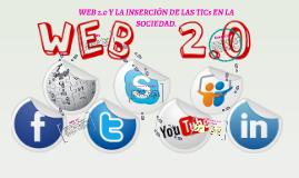 WEB 2.0 Y LA INSERCIÓN DE LAS TICs EN LA SOCIEDAD.