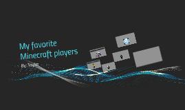 My favorite mincraft players