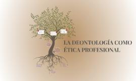 Copy of Ética Profesional y Deontología