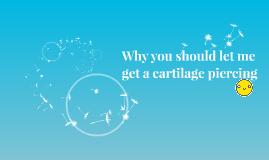 Why you should let me get a cartilage piercing