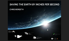 SAVING THE EARTH BY INCHES PER SECOND