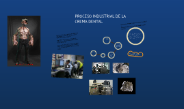 Copy of PROCESO INDUSTRIAL DE LA CREMA DENTAL