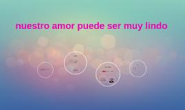 nuestro amor puede ser muy lindo