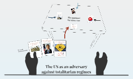 The US as an adversary against totalitarian regimes