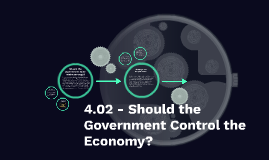 4.02 - Should the Government Control the Economy?