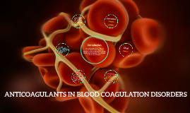 ANTICOAGULANTS IN BLOOD COAGULATION DISORDERS