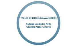 TALLER DE MODELOS AVANZADOS