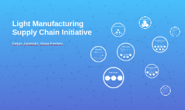 Light Manufacturing Supply Chain Initiative