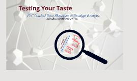 Copy of Testing Your Taste: PTC (Taster) Gene Phenotype & Genotype Analysis April