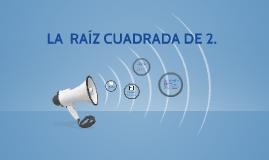 Copy of LA  RAÍZ CUADRADA DE 2.