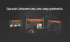 Educación Latinoamericana como campo problematico.