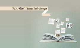 """""""EL OTRO""""  Jorge Luis Borges"""
