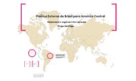 Politica Externa do Brasil para America Central