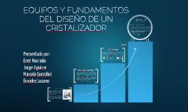 Copy of EQUIPOS Y FUNDAMENTOS DEL DISEÑO DE CRISTALIZACIÓN