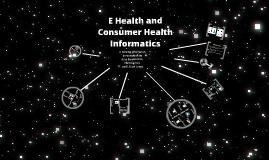 Copy of E-Health and Consumer Health Informatics