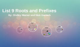 List 9 Roots and Prefixes
