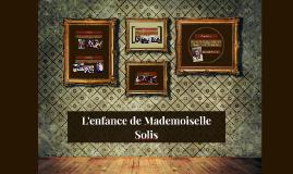 L'enfance de Mademoiselle Solis
