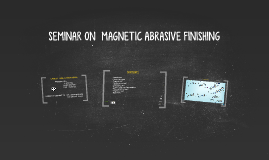 Copy of Copy of SEMINAR ON  MAGNETIC ABRASIVE FINISHING