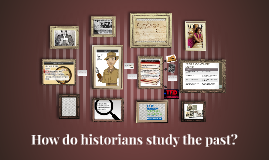 How do historians study the past?