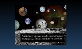 Copy of Propiedad y circulacion del conocimiento en la web.Implicancias eticas, politicas y filosoficas