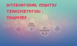 INTERNATIONAL COUNTRY TRANSPORTATION : SINGAPORE