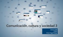 Comunicación, cultura y sociedad III