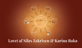 Lavet af Silas Zakrisen & Karina Raka