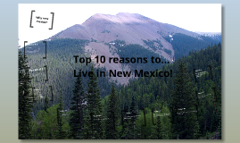 Copy of Top 10 Reasons to...Live in New Mexico!