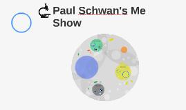 Copy of Paul Schwan's Me Show