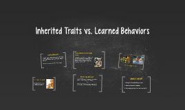 Copy of Inherited Traits vs. Learned Behaviors