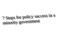 7 steps for policy success in minority governmenta