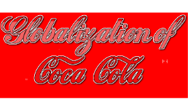 Copy of Globalization of Coca-Cola