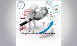Copy of Using Curriculum Based Measurement