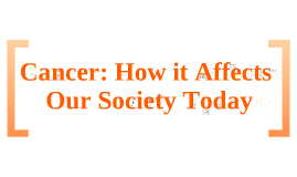 Cancer: How It Affects Our Socitey Today
