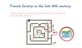 french society in the late th century by irene leya on prezi