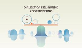 DIALECTICA DEL MUNDO POSTMODERNO