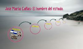 Jose Maria Cañas: El hombre del estado.